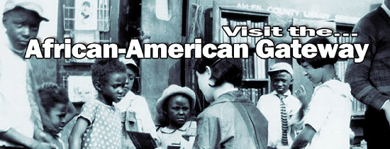 The African American Gateway is a growing resource for African American research.