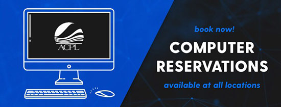 Computer Reservations - Computer access is available by reservation at all ACPL locations. Click here to reserve a session.