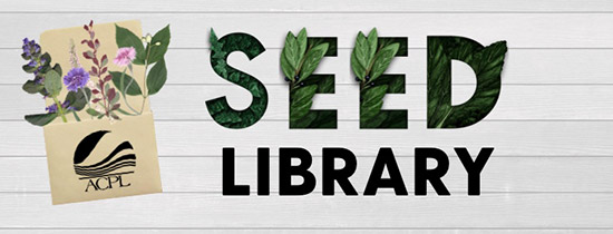 Seed Library - It's time to grow your garden!  Even though our buildings are closed you can still check out seeds from the Seed Library at the Little Turtle branch with our curbside delivery.