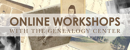 Online workshops with the genealogy center.